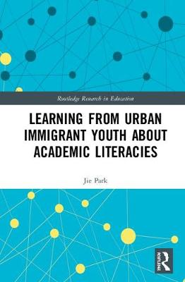 Learning from Urban Immigrant Youth About Academic Literacies - Jie Y. Park