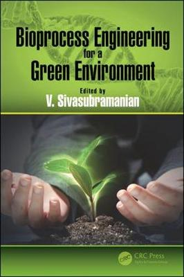 Bioprocess Engineering for a Green Environment - V. Sivasubramanian