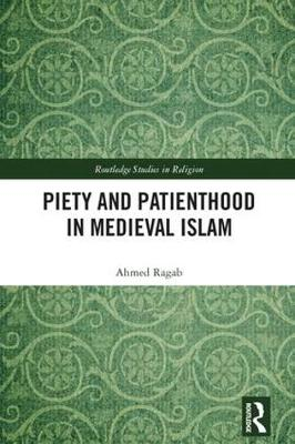 Piety and Patienthood in Medieval Islam - Ahmed Ragab