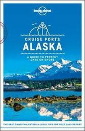 Lonely Planet Cruise Ports Alaska - Lonely Planet Brendan Sainsbury Catherine Bodry Adam Karlin John Lee Becky Ohlsen