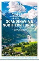 Lonely Planet Cruise Ports Scandinavia & Northern Europe - Lonely Planet Andy Symington Alexis Averbuck Oliver Berry Abigail Blasi Cristian Bonetto Marc Di Duca Catherine Le Nevez Hugh McNaughtan Becky Ohlsen