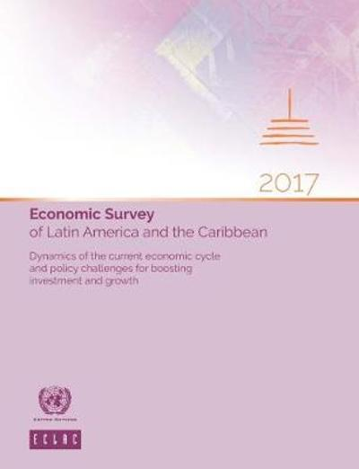 Economic survey of Latin America and the Caribbean 2017 - United Nations: Economic Commission for Latin America and the Caribbean