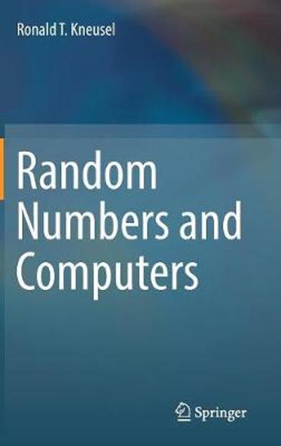 Random Numbers and Computers - Ronald T. Kneusel