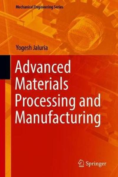 Advanced Materials Processing and Manufacturing - Yogesh Jaluria