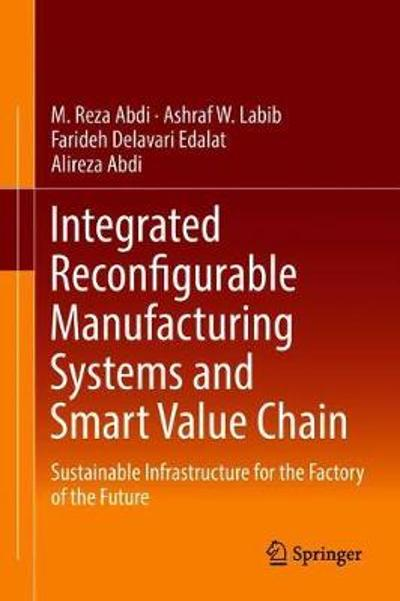 Integrated Reconfigurable Manufacturing Systems and Smart Value Chain - M. Reza Abdi