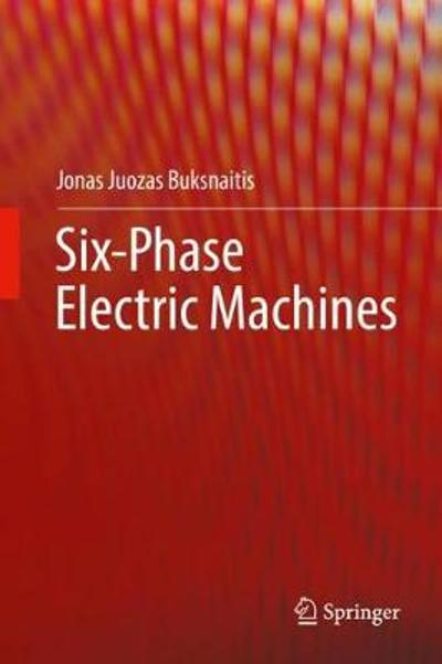 Six-Phase Electric Machines - Jonas Juozas Buksnaitis