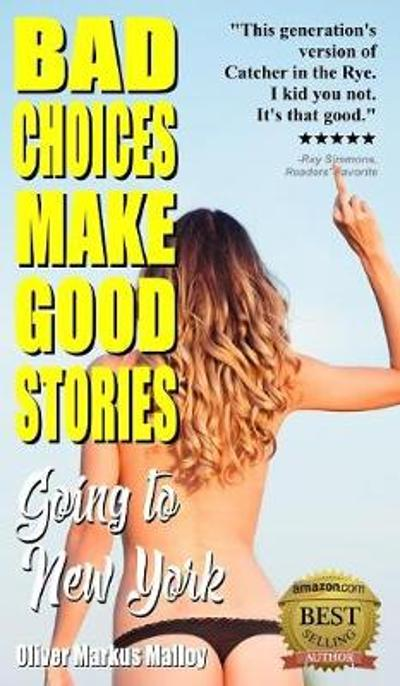 Bad Choices Make Good Stories - Oliver Markus Malloy