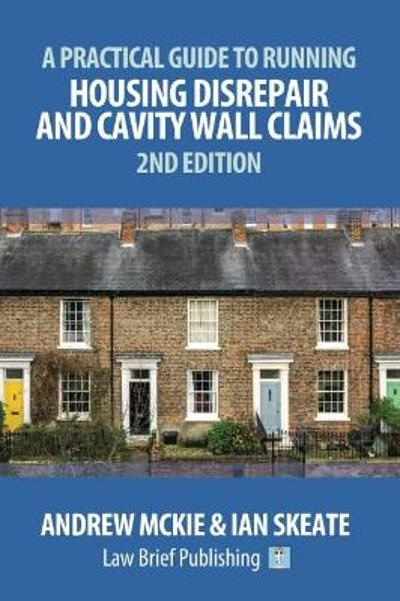 A Practical Guide to Running Housing Disrepair and Cavity Wall Claims - Andrew Mckie