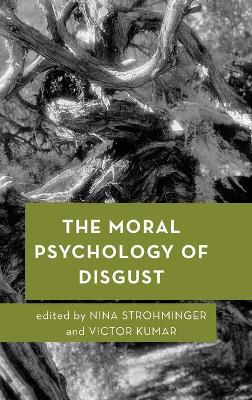 The Moral Psychology of Disgust - Nina Strohminger