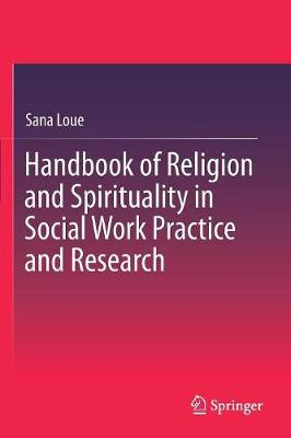 Handbook of Religion and Spirituality in Social Work Practice and Research - Sana Loue