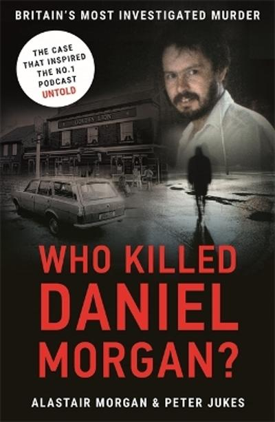 Who Killed Daniel Morgan? - Peter Jukes
