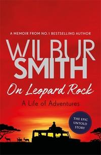 On Leopard Rock: A Life of Adventures - Wilbur Smith