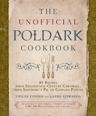 The Unofficial Poldark Cookbook - Tricia Cohen