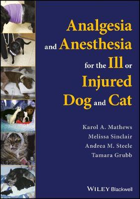 Analgesia and Anesthesia for the Ill or Injured Dog and Cat - Karol Mathews
