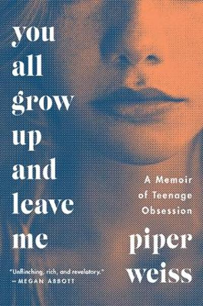You All Grow Up and Leave Me - Piper Weiss