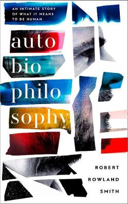 AutoBioPhilosophy - Robert Rowland Smith