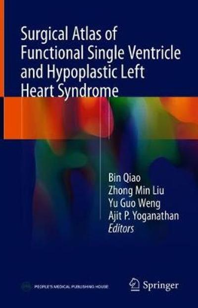 Surgical Atlas of Functional Single Ventricle and Hypoplastic Left Heart Syndrome - Bin Qiao
