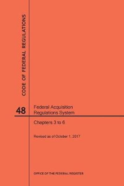 Code of Federal Regulations Title 48, Federal Acquisition Regulations System (Fars), Parts 3-6, 2017 - Nara