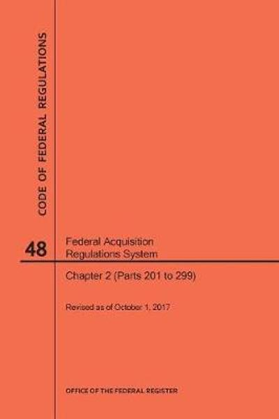 Code of Federal Regulations Title 48, Federal Acquisition Regulations System (Fars), Part 2 (Parts 201-299), 2017 - Nara