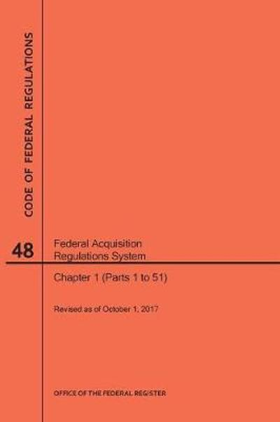 Code of Federal Regulations Title 48, Federal Acquisition Regulations System (Fars), Parts 1 (Parts 1-51), 2017 - Nara