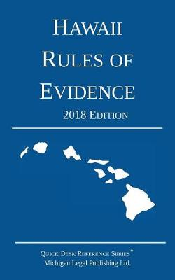 Hawaii Rules of Evidence; 2018 Edition - Michigan Legal Publishing Ltd