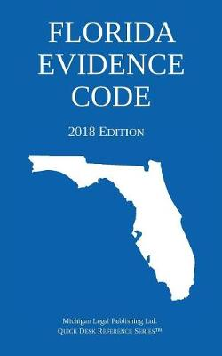Florida Evidence Code; 2018 Edition - Michigan Legal Publishing Ltd