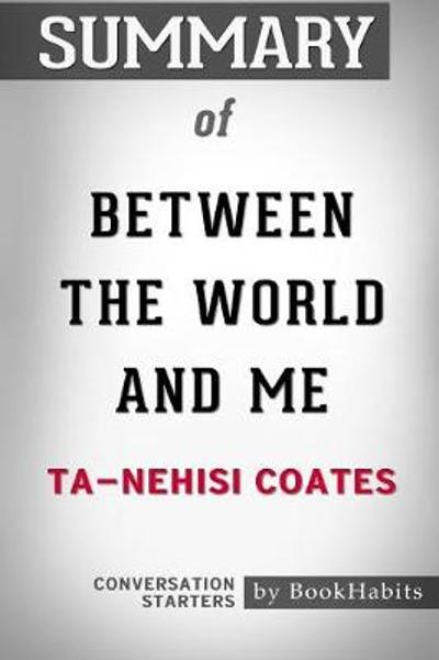 Summary of Between the World and Me by Ta-Nehisi Coates - Bookhabits