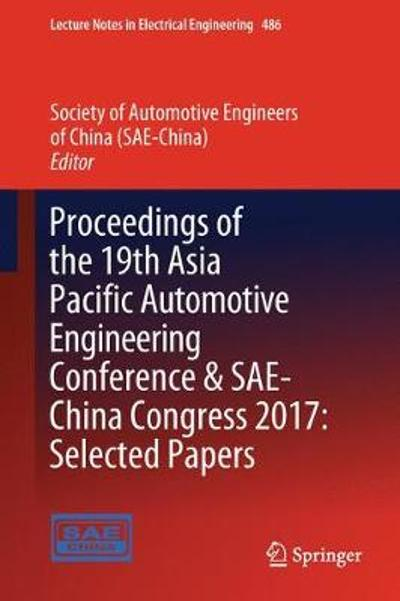 Proceedings of the 19th Asia Pacific Automotive Engineering Conference & SAE-China Congress 2017: Selected Papers - Society of Automotive Engineers (SAE-China)