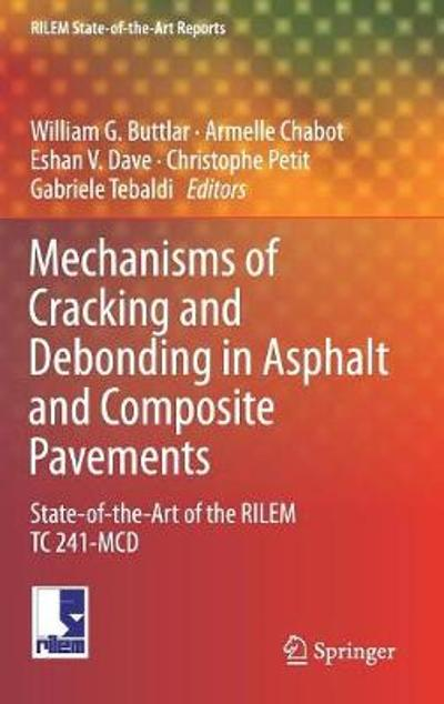 Mechanisms of Cracking and Debonding in Asphalt and Composite Pavements - William G. Buttlar