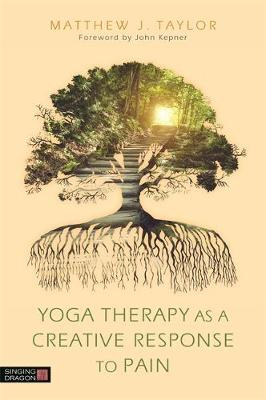 Yoga Therapy as a Creative Response to Pain - Matthew J. Taylor