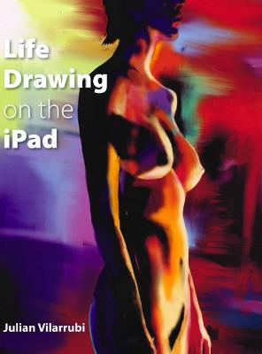 Life Drawing on the iPad - Julian Vilarrubi