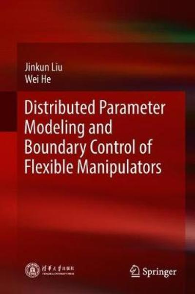 Distributed Parameter Modeling and Boundary Control of Flexible Manipulators - Jinkun Liu