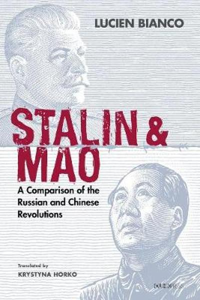 Stalin and Mao - A Comparison of the Russian and Chinese Revolutions - Lucien Bianco