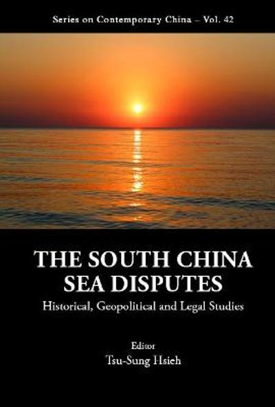 South China Sea Disputes, The: Historical, Geopolitical And Legal Studies - Tsu-sung Hsieh