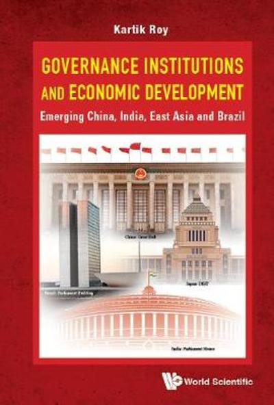 Governance Institutions And Economic Development: Emerging China, India, East Asia And Brazil - Kartik C Roy