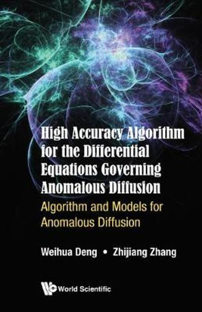 High Accuracy Algorithm For The Differential Equations Governing Anomalous Diffusion: Algorithm And Models For Anomalous Diffusion - Zhijiang Zhang