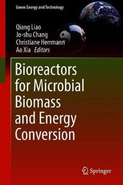 Bioreactors for Microbial Biomass and Energy Conversion - Qiang Liao