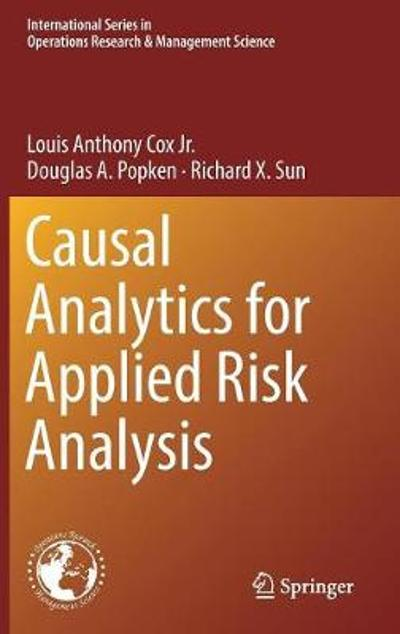 Causal Analytics for Applied Risk Analysis - Louis Anthony Cox Jr.