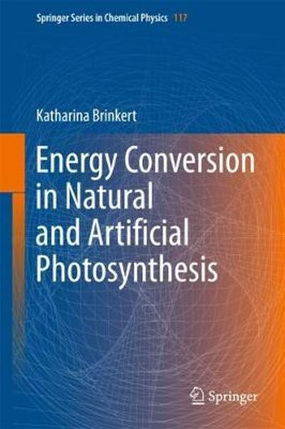 Energy Conversion in Natural and Artificial Photosynthesis - Katharina Brinkert