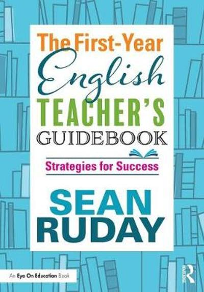 The First-Year English Teacher's Guidebook - Sean Ruday