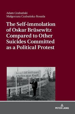 The Self-immolation of Oskar Bruesewitz Compared to Other Suicides Committed as a Political Protest - Malgorzata Czabanska-Rosada