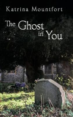 The Ghost in You - Katrina Mountfort