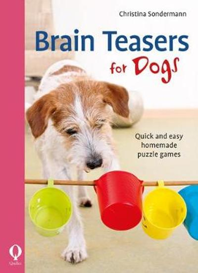 Brain Teasers for Dogs - Christina Sondermann