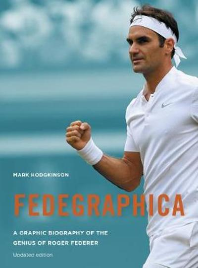 Fedegraphica: A Graphic Biography of the Genius of Roger Federer - Mark Hodgkinson