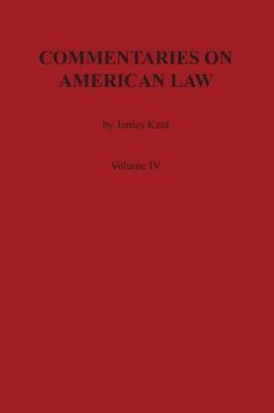 Commentaries on American Law, Volume IV - James Kent