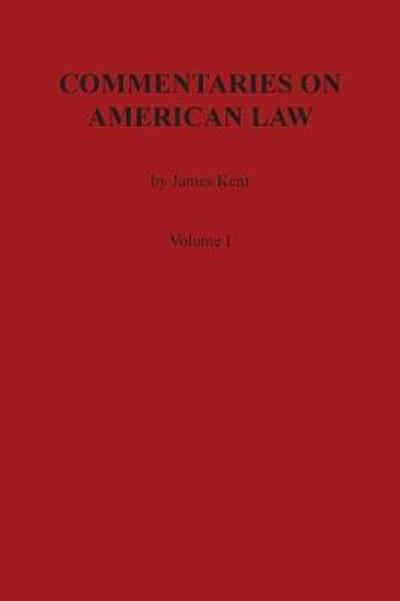 Commentaries on American Law, Volume I - James Kent
