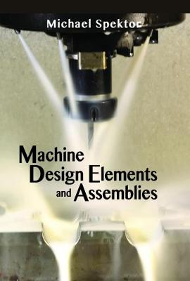 Machine Design Elements and Assemblies - Michael Spektor
