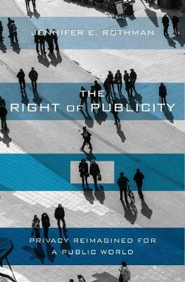 The Right of Publicity - Jennifer Rothman