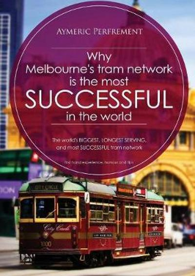 Why Melbourne's Tram Network is the most SUCCESSFUL in the world - Aymeric I J Perfrement