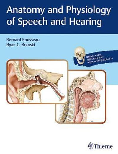 Anatomy and Physiology of Speech and Hearing - Bernard Rousseau